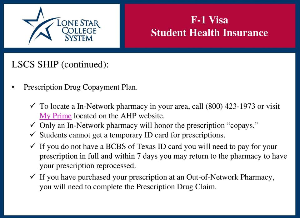 Only an In-Network pharmacy will honor the prescription copays. Students cannot get a temporary ID card for prescriptions.