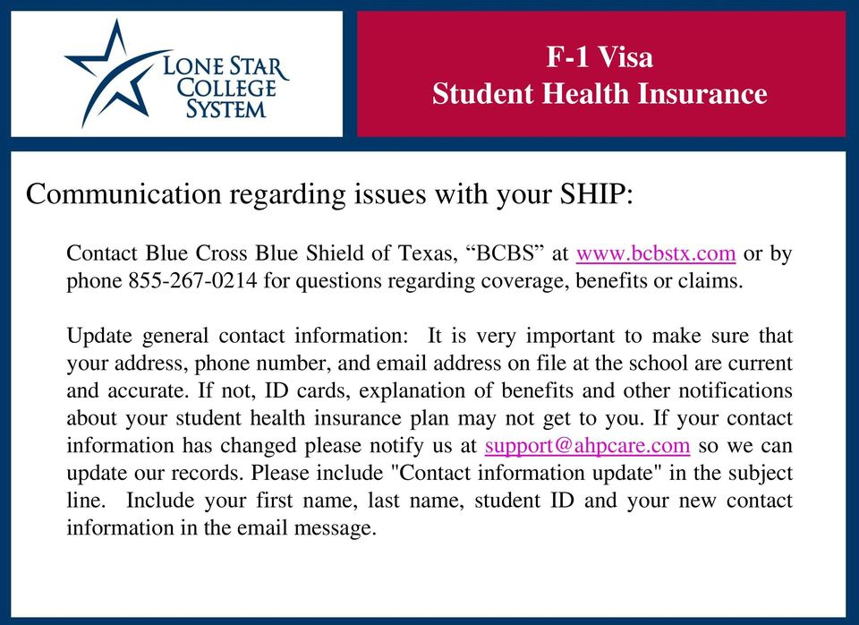 If not, ID cards, explanation of benefits and other notifications about your student health insurance plan may not get to you.