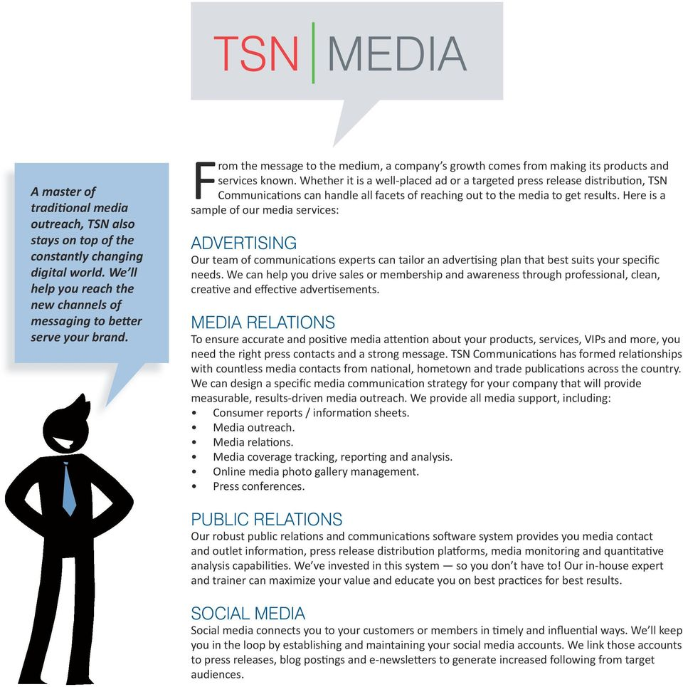Whether it is a well-placed ad or a targeted press release distribution, TSN Communications can handle all facets of reaching out to the media to get results.