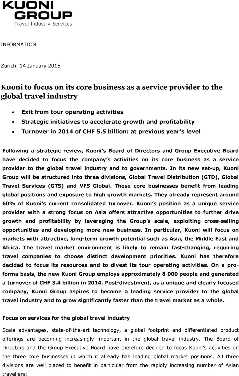 5 billion: at previous year s level Following a strategic review, Kuoni s Board of Directors and Group Executive Board have decided to focus the company s activities on its core business as a service