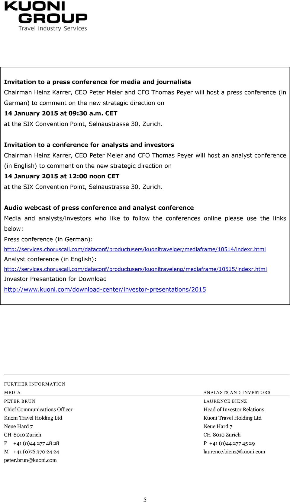 Invitation to a conference for analysts and investors Chairman Heinz Karrer, CEO Peter Meier and CFO Thomas Peyer will host an analyst conference (in English) to comment on the new strategic