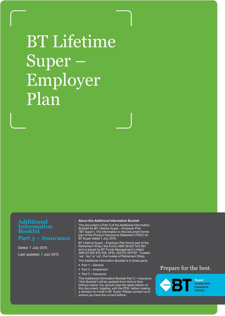 BT Lifetime Super Employer Plan forms part of the Retirement Wrap ( the Fund ) ABN 39 827 542 991 and is issued by BT Funds Management Limited ABN 63 002 916 458, AFSL 233724 ( BTFM, Trustee, we, our