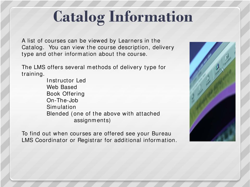 The LMS offers several methods of delivery type for training.