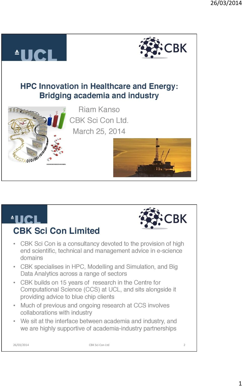 HPC, Modelling and Simulation, and Big Data Analytics across a range of sectors CBK builds on 15 years of research in the Centre for Computational Science (CCS) at UCL, and sits