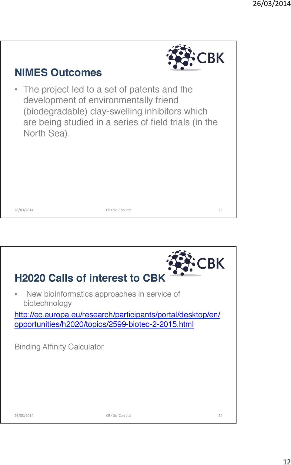 "26/03/2014 CBK Sci Con Ltd 23 H2020 Calls of interest to CBK"" New bioinformatics approaches in service of biotechnology"