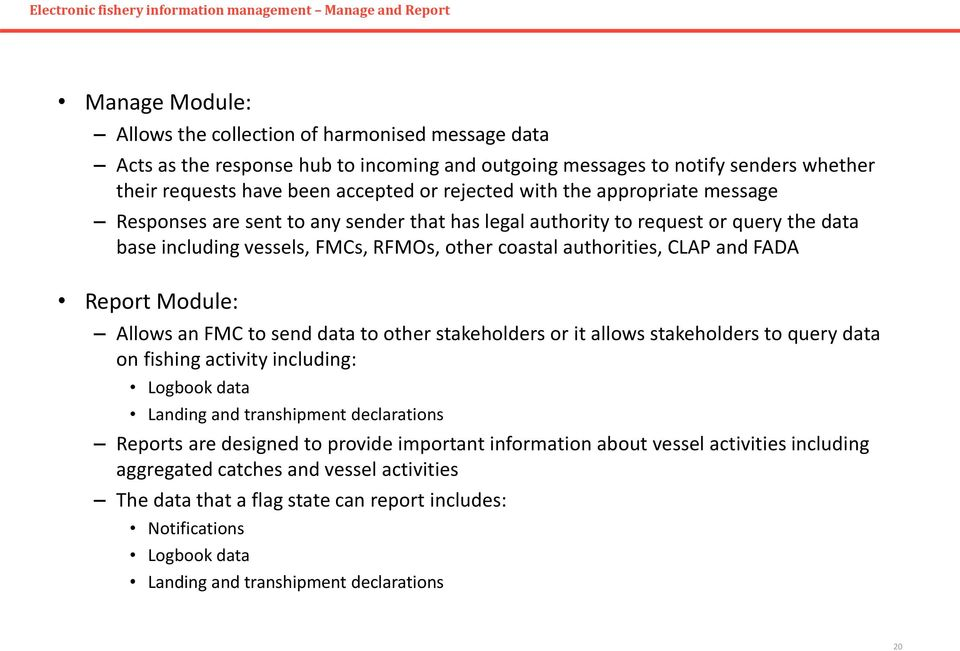 vessels, FMCs, RFMOs, other coastal authorities, CLAP and FADA Report Module: Allows an FMC to send data to other stakeholders or it allows stakeholders to query data on fishing activity including: