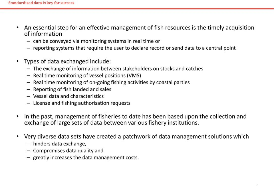 time monitoring of vessel positions (VMS) Real time monitoring of on-going fishing activities by coastal parties Reporting of fish landed and sales Vessel data and characteristics License and fishing