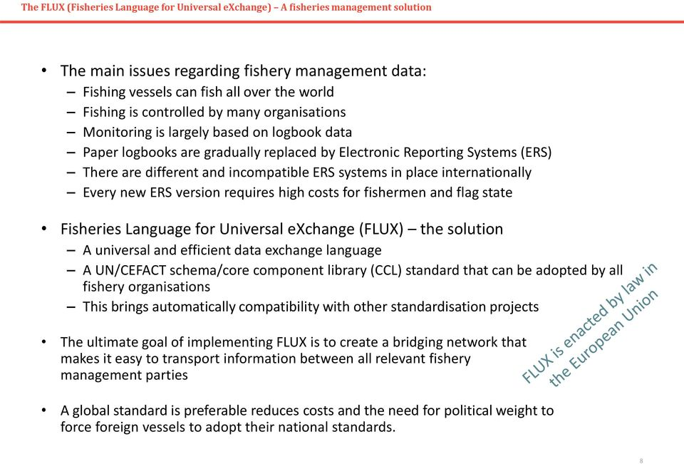 systems in place internationally Every new ERS version requires high costs for fishermen and flag state Fisheries Language for Universal exchange (FLUX) the solution A universal and efficient data