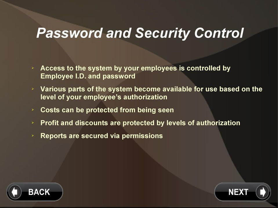 and password Various parts of the system become available for use based on the level of