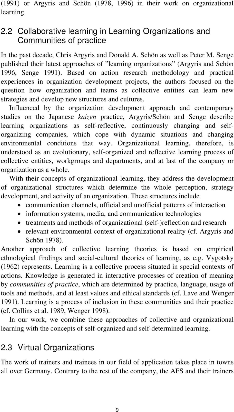 Senge published their latest approaches of learning organizations (Argyris and Schön 1996, Senge 1991).