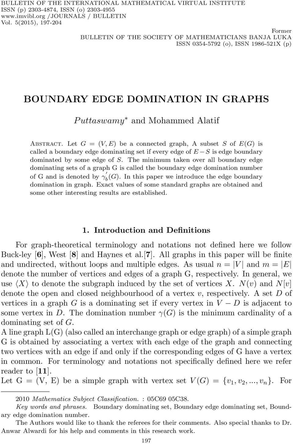 Let G = (V, E) be a connected graph, A subset S of E(G) is called a boundary edge dominating set if every edge of E S is edge boundary dominated by some edge of S.
