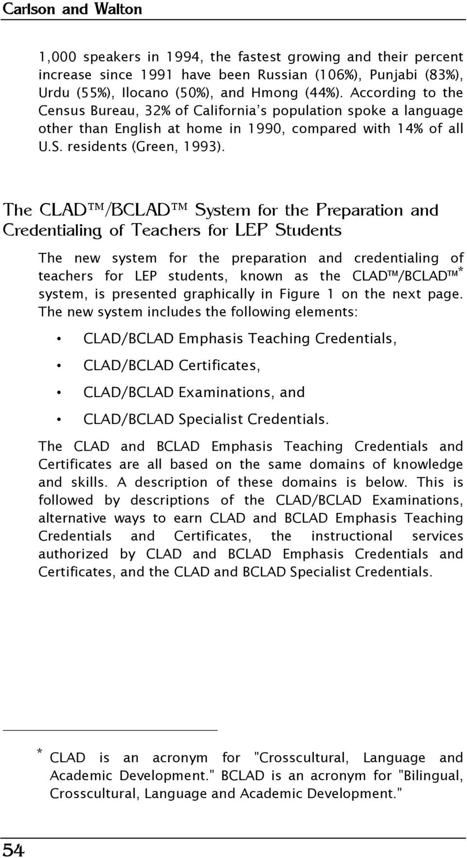 The CLAD /BCLAD System for the Preparation and Credentialing of Teachers for LEP Students The new system for the preparation and credentialing of teachers for LEP students, known as the CLADä/BCLADä