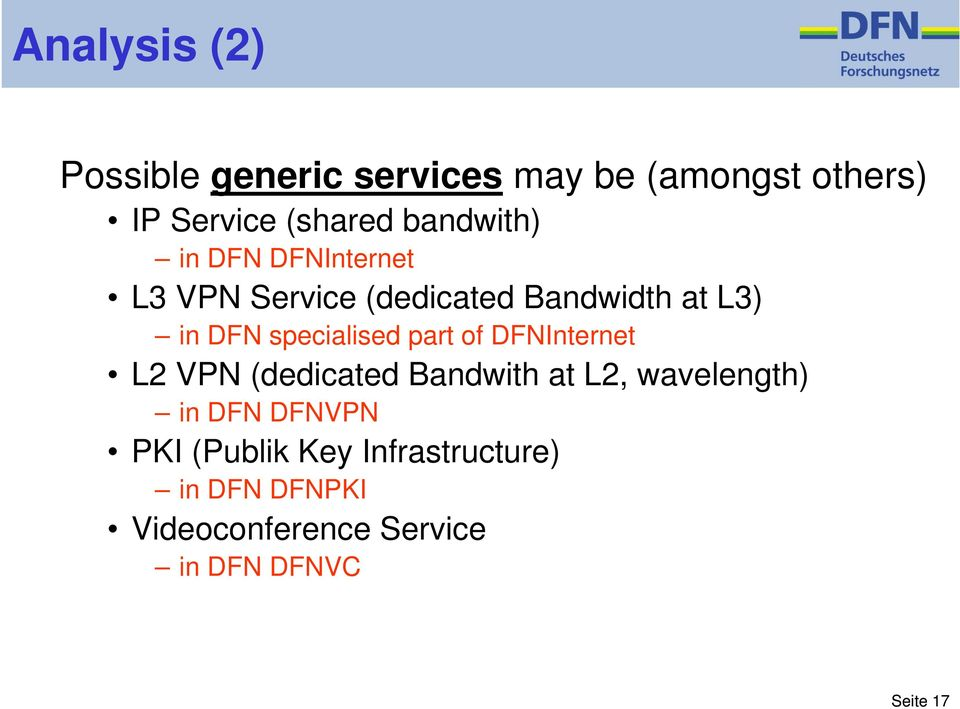 specialised part of DFNInternet L2 VPN (dedicated Bandwith at L2, wavelength) in DFN
