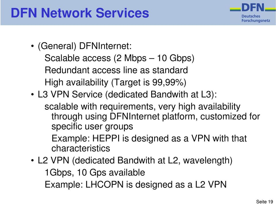 availability through using DFNInternet platform, customized for specific user groups Example: HEPPI is designed as a VPN