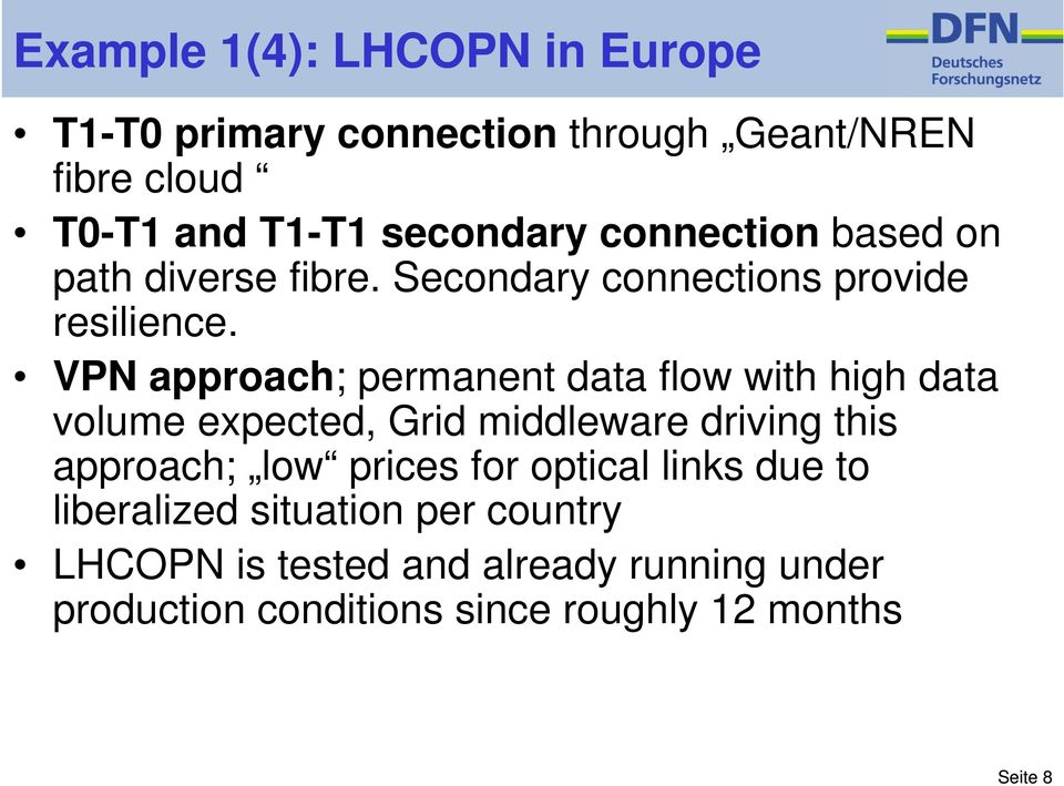 VPN approach; permanent data flow with high data volume expected, Grid middleware driving this approach; low prices