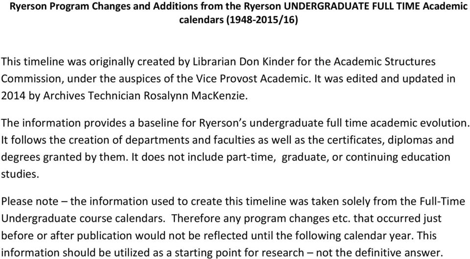 The information provides a baseline for Ryerson s undergraduate full time academic evolution.