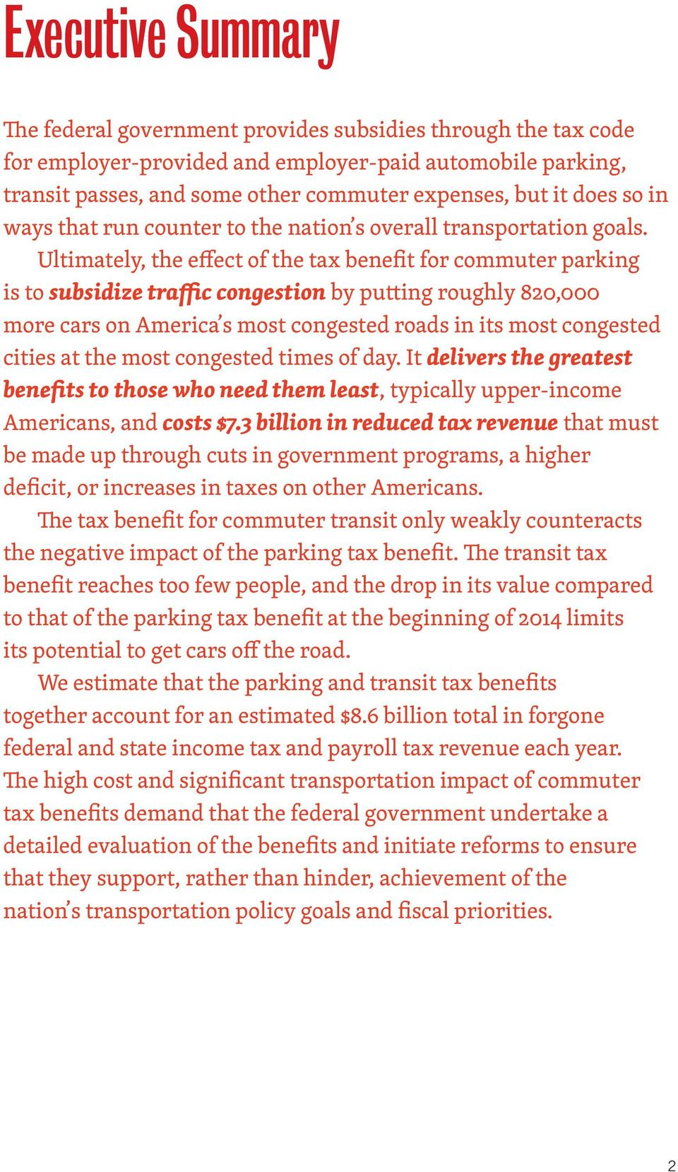 Ultimately, the effect of the tax benefit for commuter parking is to subsidize traffic congestion by putting roughly 820,000 more cars on America s most congested roads in its most congested cities