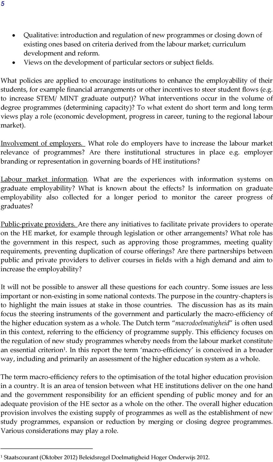 What policies are applied to encourage institutions to enhance the employability of their students, for example financial arrangements or other incentives to steer student flows (e.g. to increase STEM/ MINT graduate output)?
