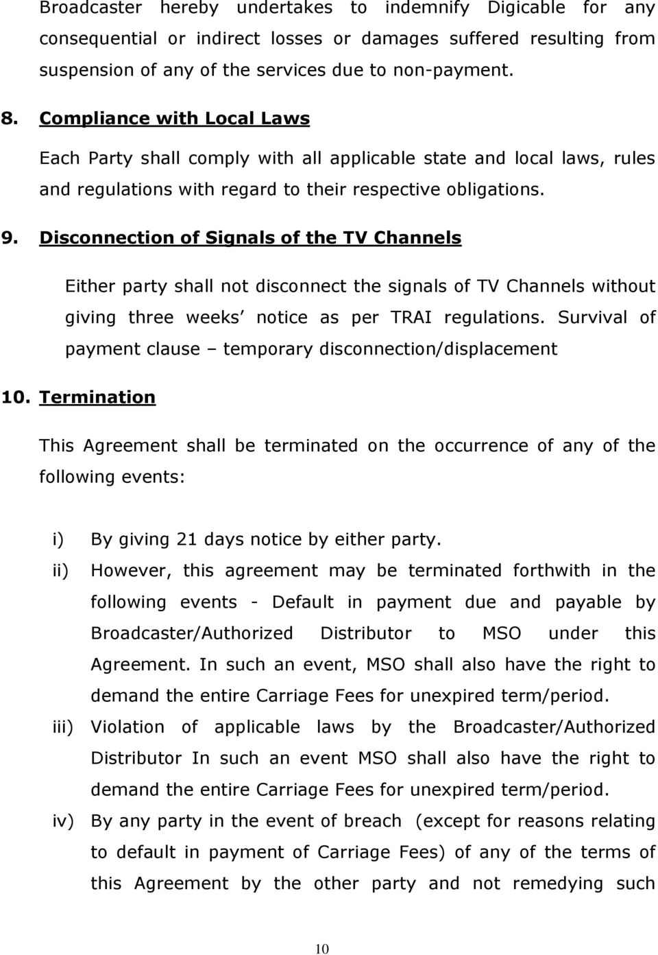 Disconnection of Signals of the TV Channels Either party shall not disconnect the signals of TV Channels without giving three weeks notice as per TRAI regulations.