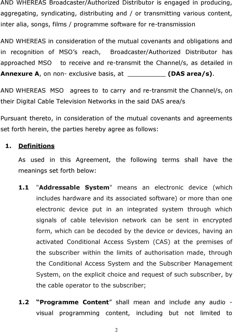 re-transmit the Channel/s, as detailed in Annexure A, on non- exclusive basis, at (DAS area/s).