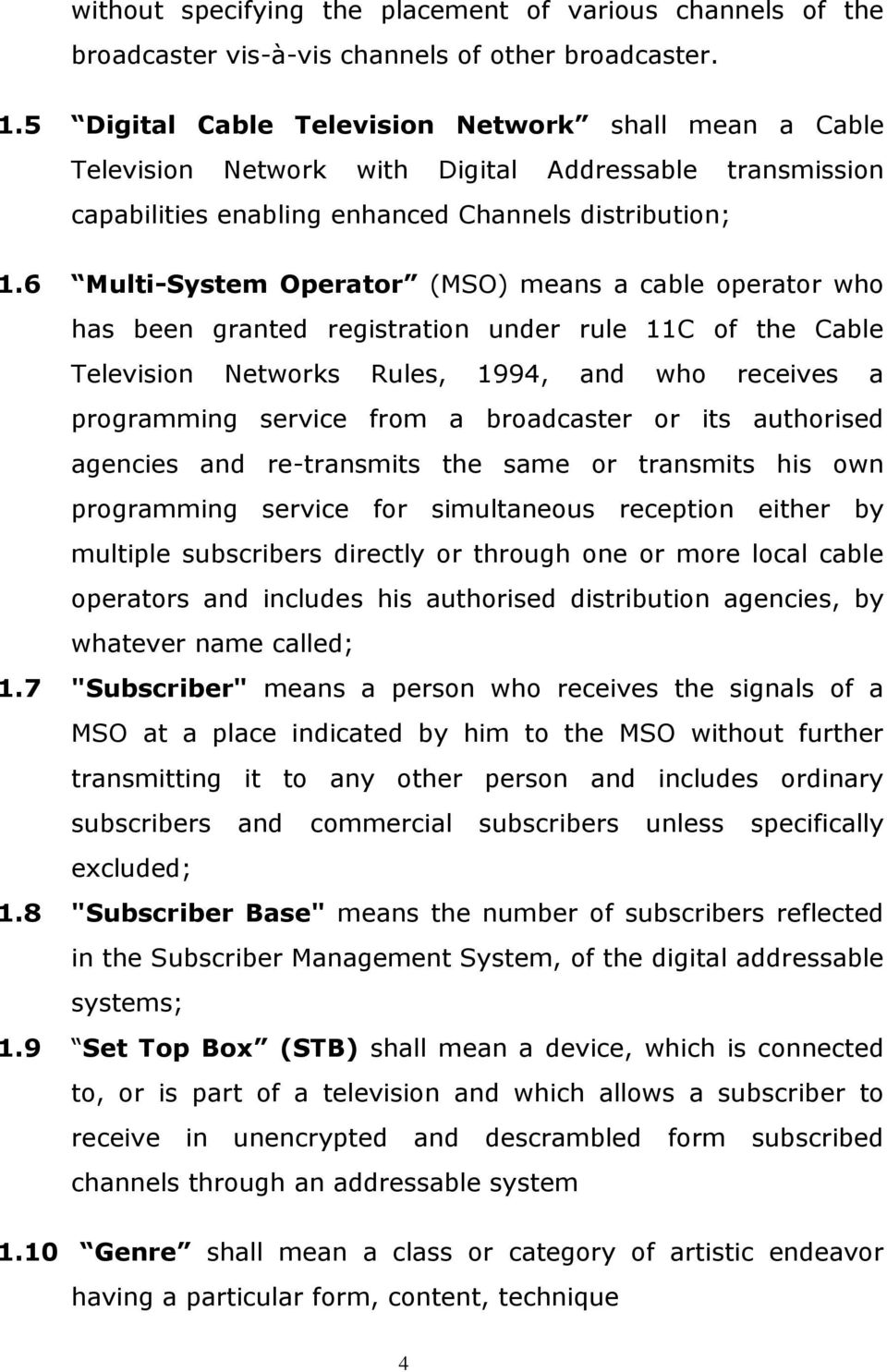 6 Multi-System Operator (MSO) means a cable operator who has been granted registration under rule 11C of the Cable Television Networks Rules, 1994, and who receives a programming service from a