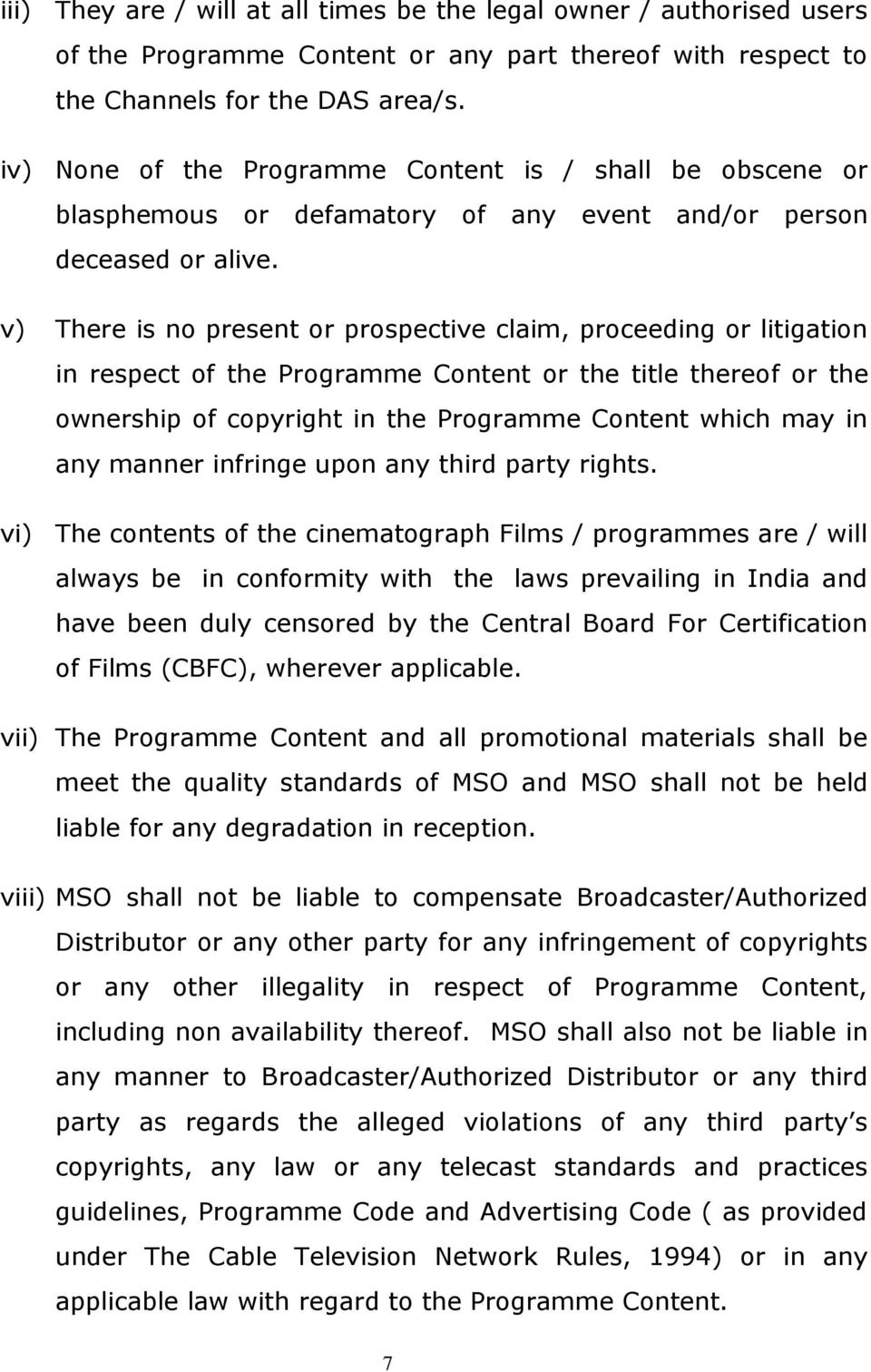 v) There is no present or prospective claim, proceeding or litigation in respect of the Programme Content or the title thereof or the ownership of copyright in the Programme Content which may in any