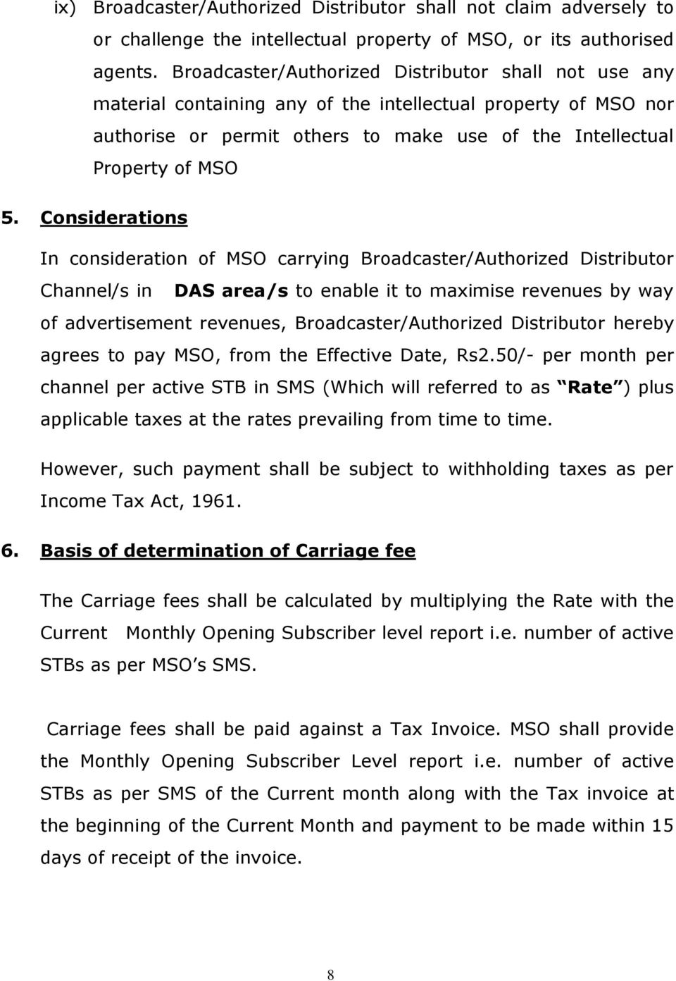 Considerations In consideration of MSO carrying Broadcaster/Authorized Distributor Channel/s in DAS area/s to enable it to maximise revenues by way of advertisement revenues, Broadcaster/Authorized