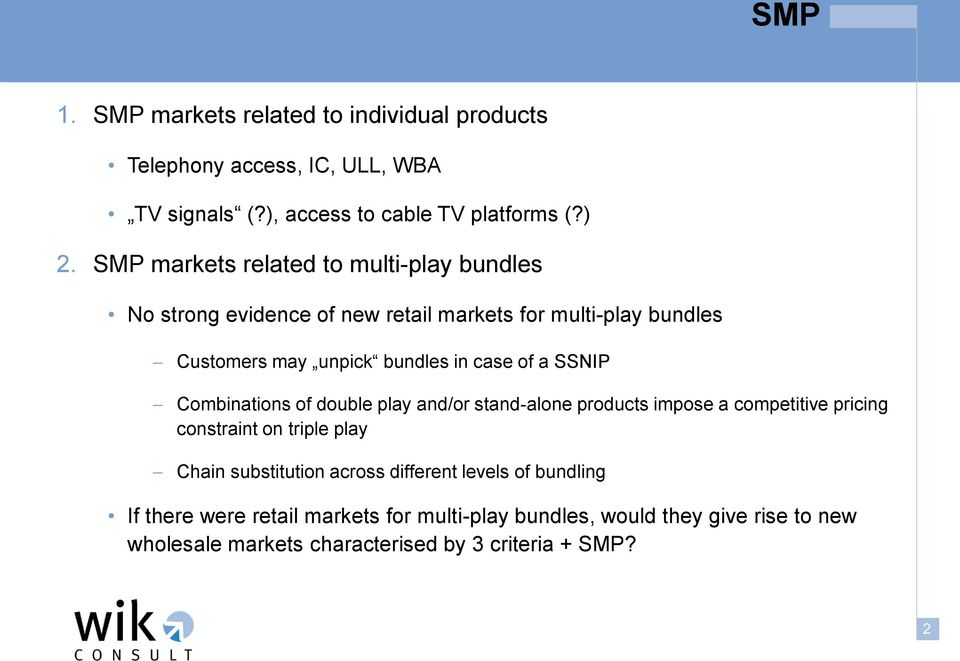 a SSNIP Combinations of double play and/or stand-alone products impose a competitive pricing constraint on triple play Chain substitution across