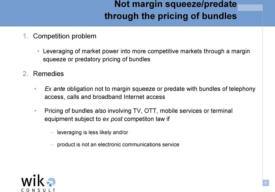 2. Remedies Ex ante obligation not to margin squeeze or predate with bundles of telephony access, calls and broadband Internet access