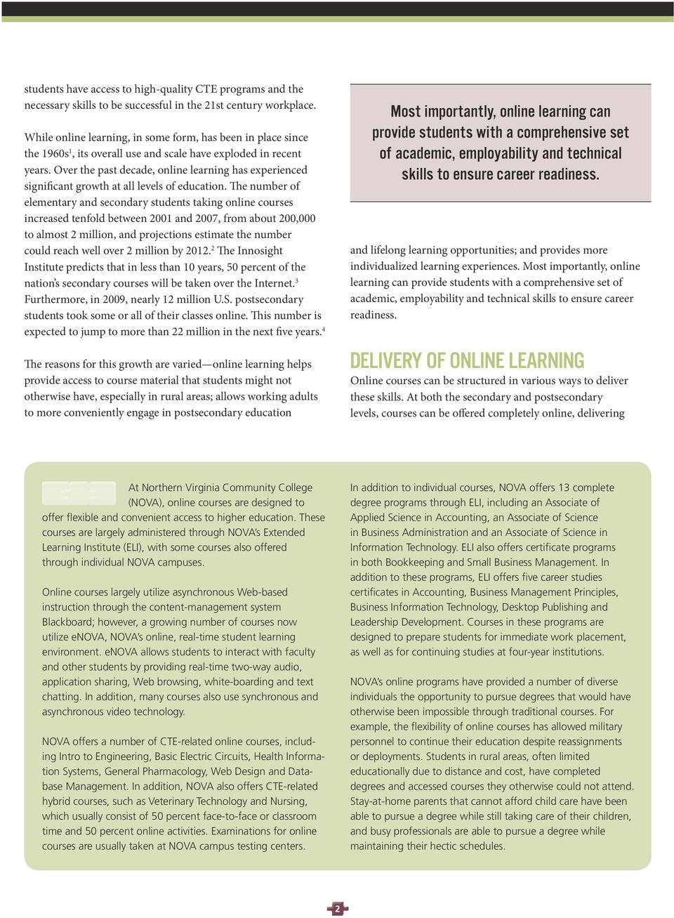 Over the past decade, online learning has experienced significant growth at all levels of education.