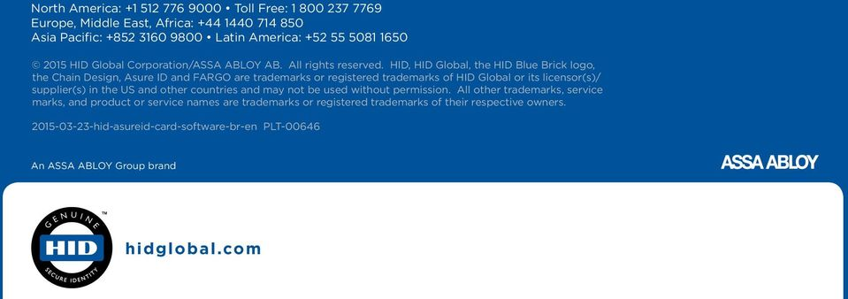 HID, HID Global, the HID Blue Brick logo, the Chain Design, Asure ID and FARGO are trademarks or registered trademarks of HID Global or its licensor(s)/ supplier(s) in the