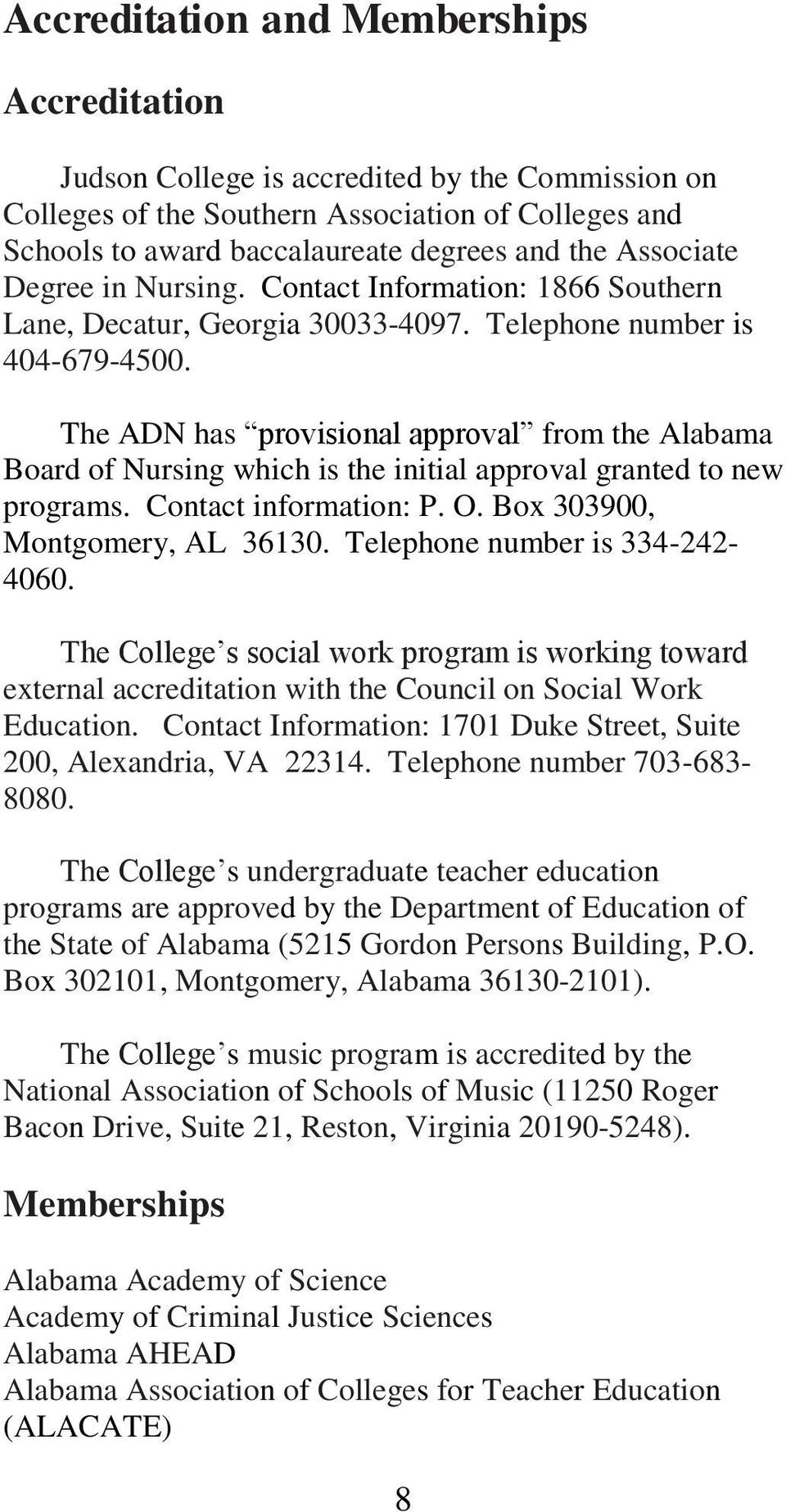 The ADN has provisional approval from the Alabama Board of Nursing which is the initial approval granted to new programs. Contact information: P. O. Box 303900, Montgomery, AL 36130.