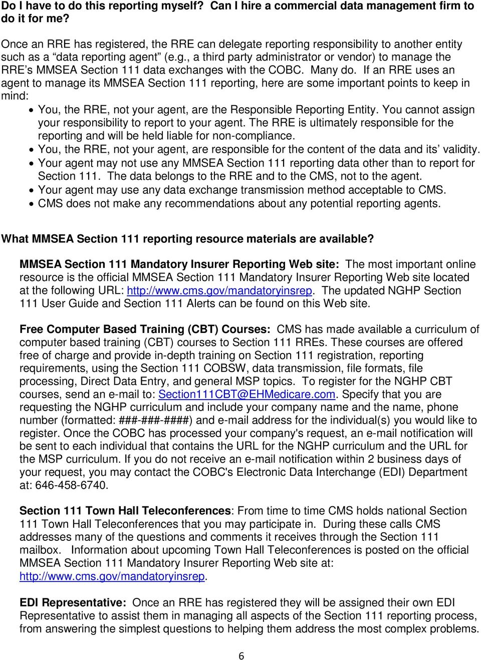 Many do. If an RRE uses an agent to manage its MMSEA Section 111 reporting, here are some important points to keep in mind: You, the RRE, not your agent, are the Responsible Reporting Entity.