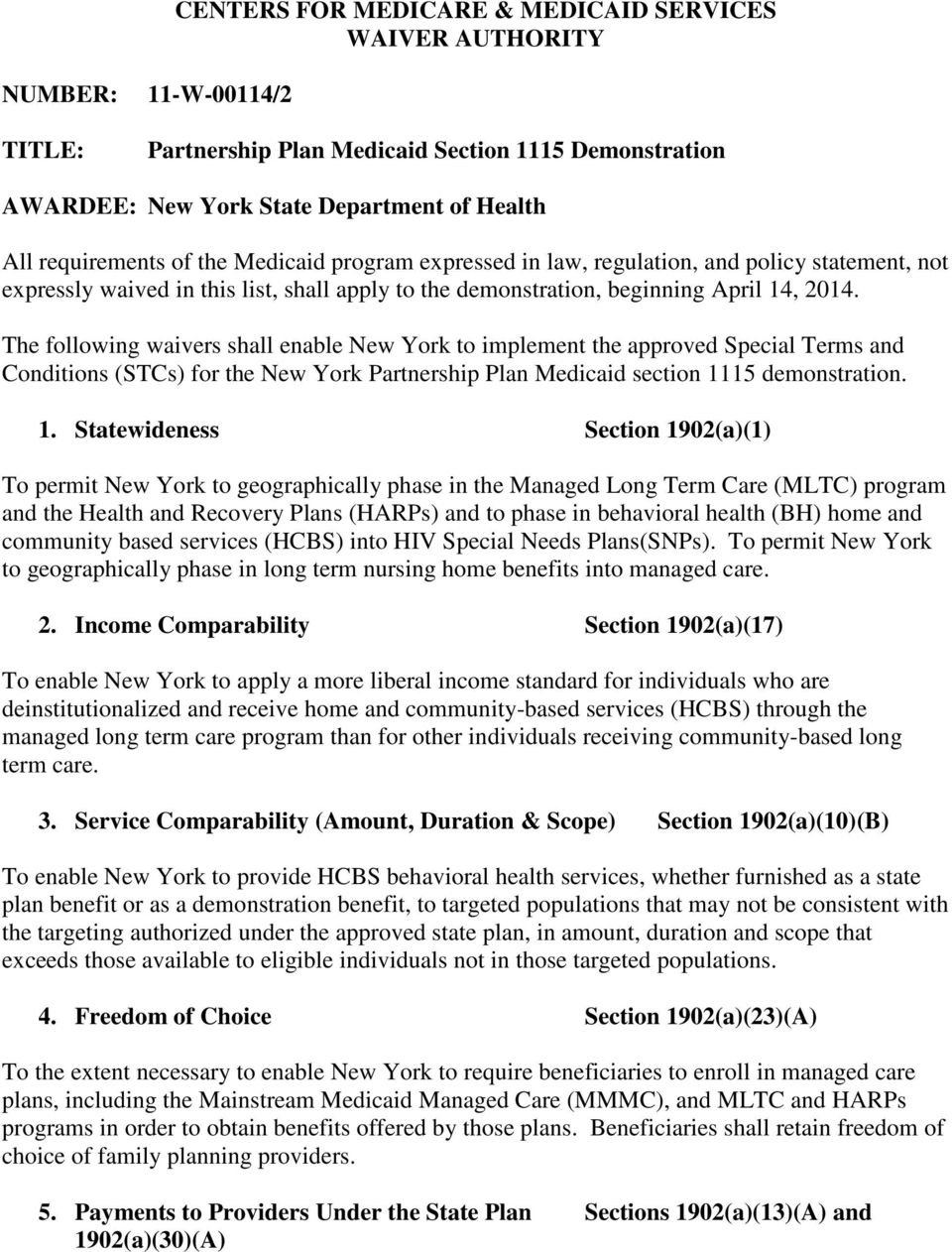 The following waivers shall enable New York to implement the approved Special Terms and Conditions (STCs) for the New York Partnership Plan Medicaid section 11