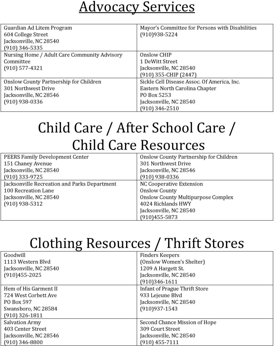 Eastern North Carolina Chapter PO Box 5253 (910) 346-2510 Child Care / After School Care / Child Care Resources PEERS Family Development Center 151 Chaney Avenue (910) 333-9725 Jacksonville