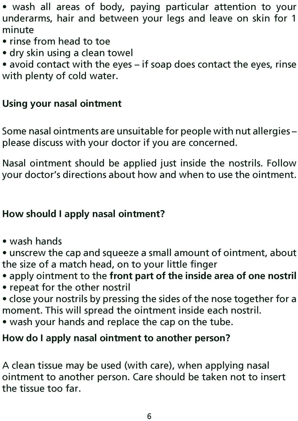 Using your nasal ointment Some nasal ointments are unsuitable for people with nut allergies please discuss with your doctor if you are concerned.