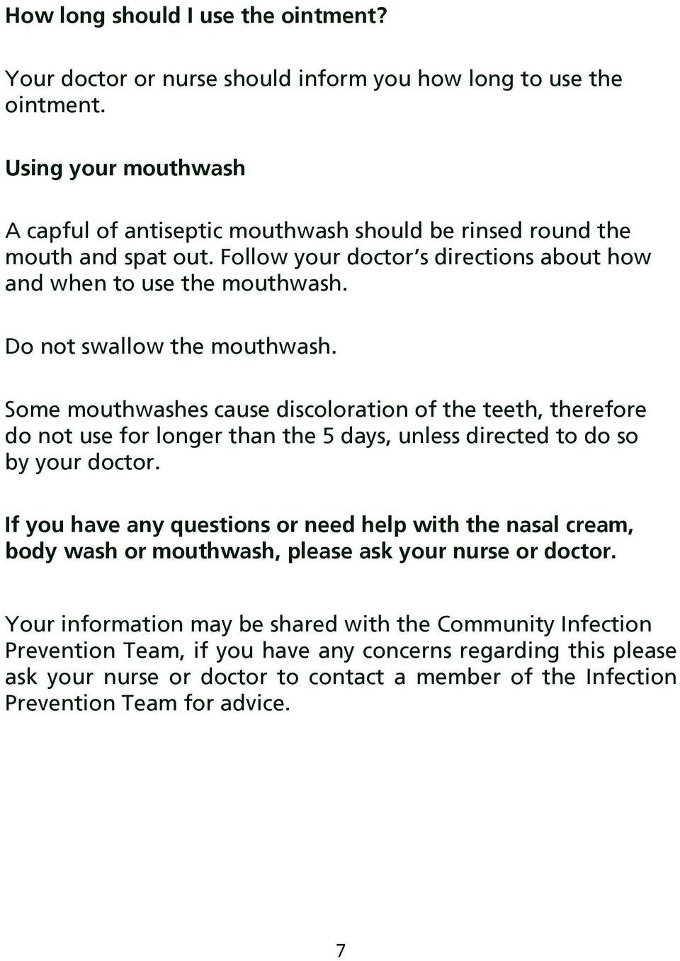 Do not swallow the mouthwash. Some mouthwashes cause discoloration of the teeth, therefore do not use for longer than the 5 days, unless directed to do so by your doctor.