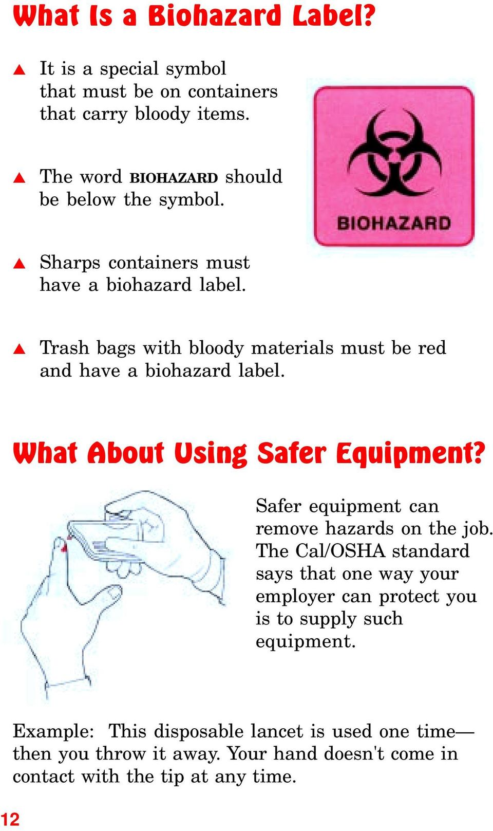 Trash bags with bloody materials must be red and have a biohazard label. What About Using Safer Equipment?