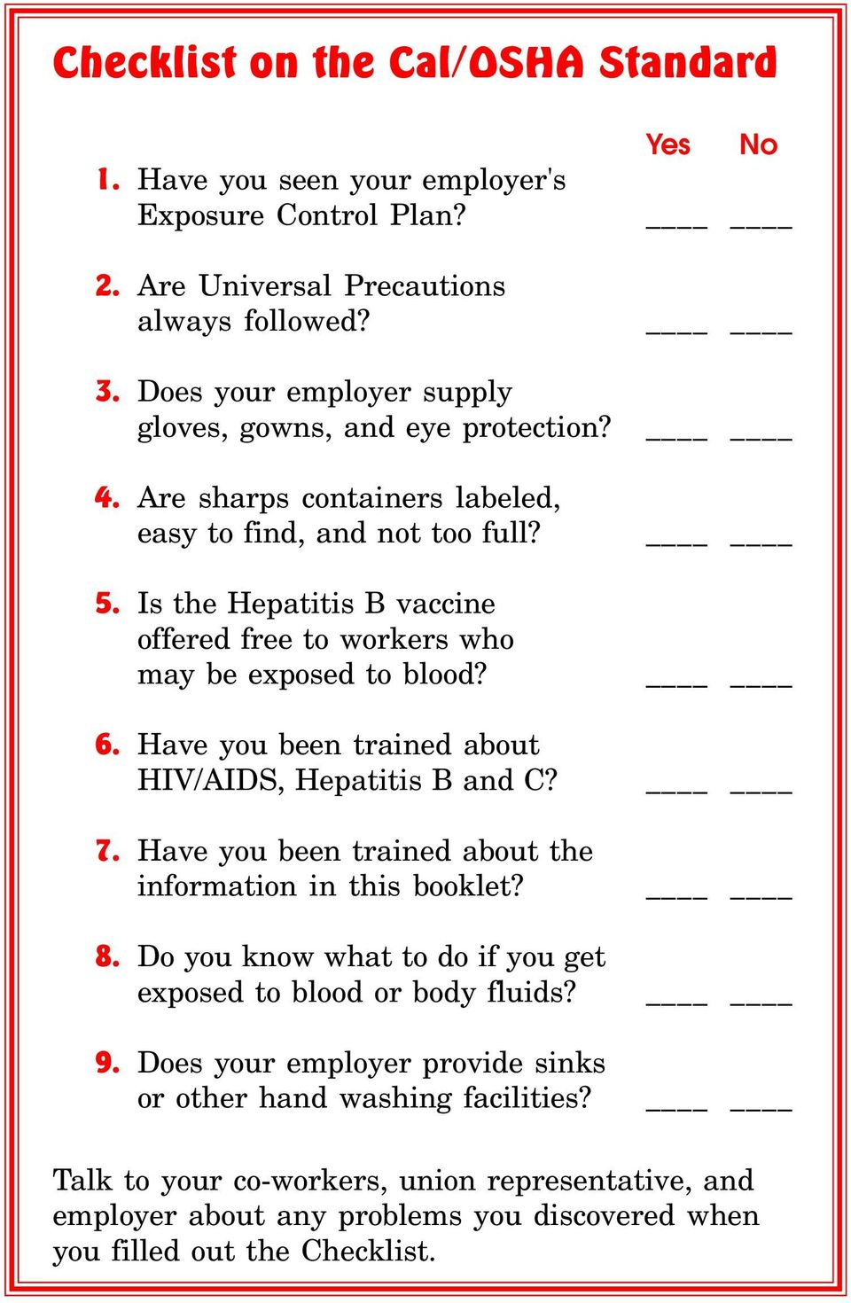 Is the Hepatitis B vaccine offered free to workers who may be exposed to blood? 6. Have you been trained about HIV/AIDS, Hepatitis B and C? 7.