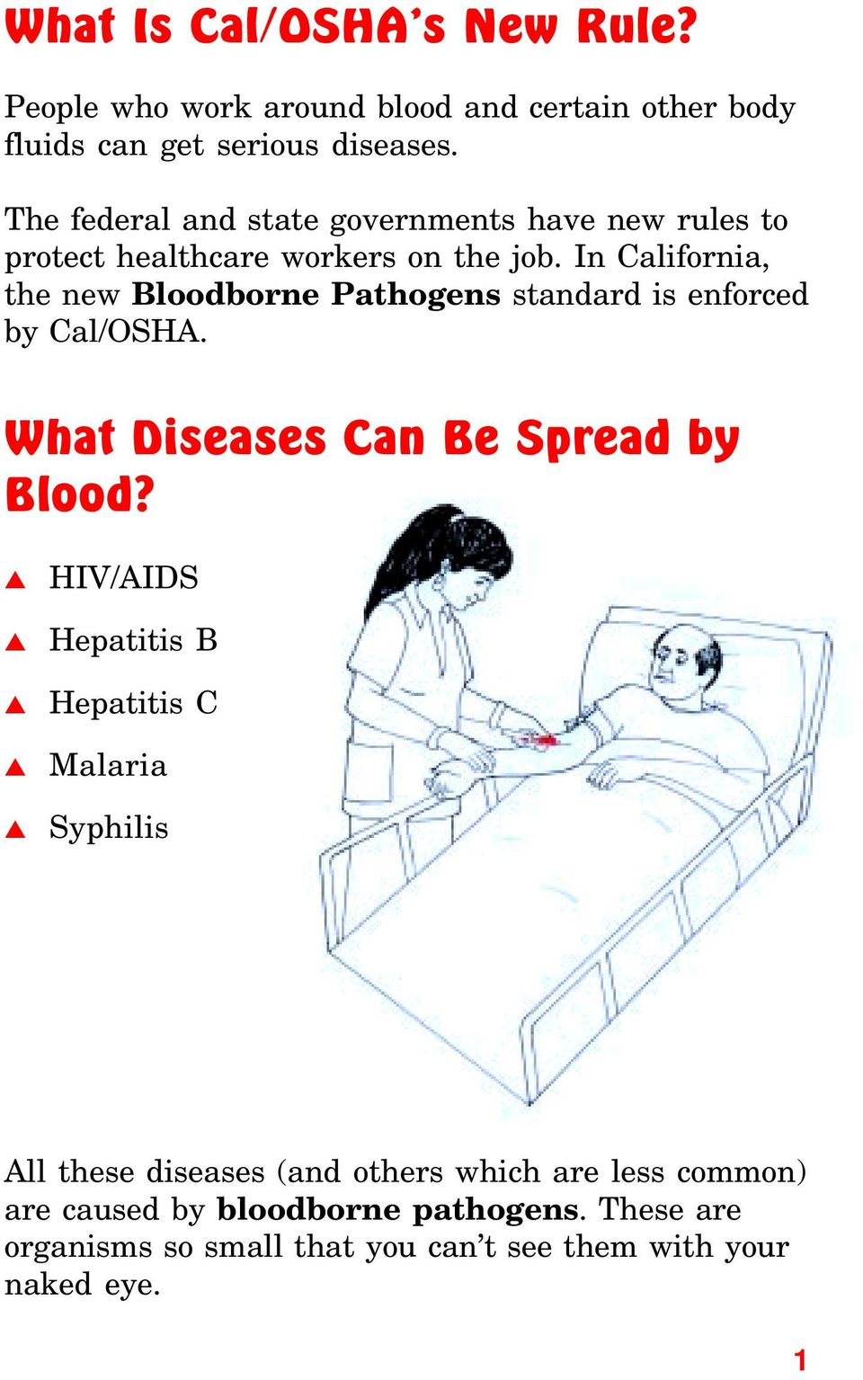 In California, the new Bloodborne Pathogens standard is enforced by Cal/OSHA. What Diseases Can Be Spread by Blood?