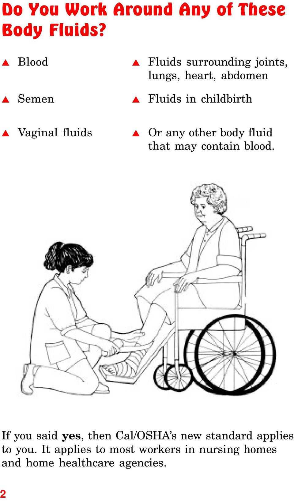 Vaginal fluids Or any other body fluid that may contain blood.