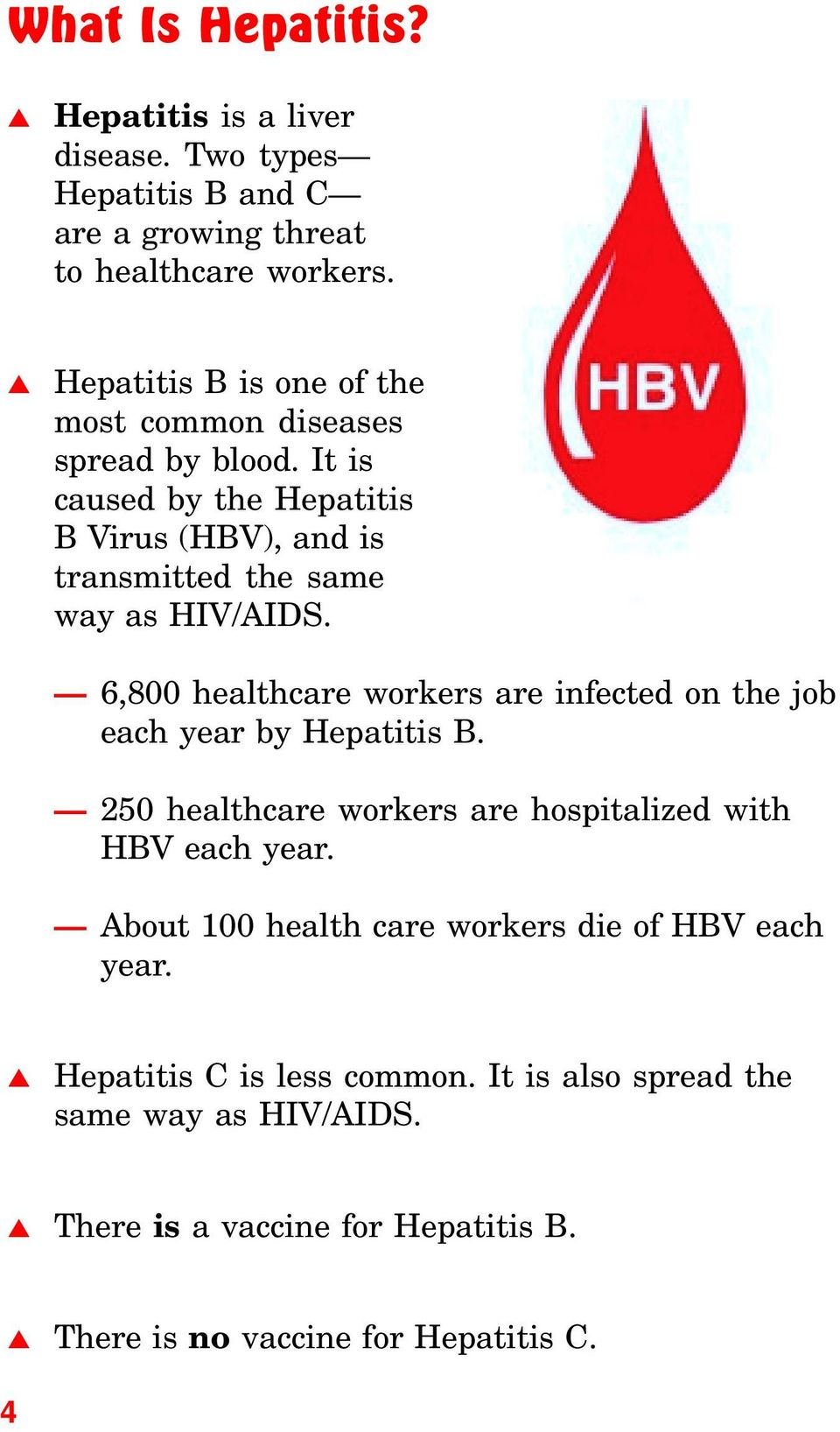 HBV 6,800 healthcare workers are infected on the job each year by Hepatitis B. 250 healthcare workers are hospitalized with HBV each year.