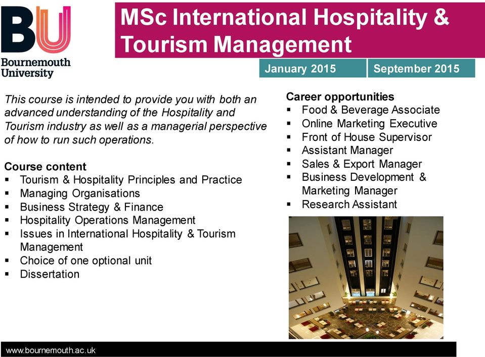 Course content Tourism & Hospitality Principles and Practice Managing Organisations Business Strategy & Finance Hospitality Operations Management Issues in International