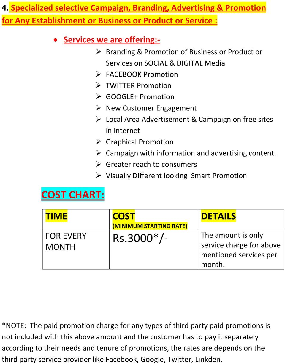 Campaign with information and advertising content. Greater reach to consumers Visually Different looking Smart Promotion COST CHART: TIME FOR EVERY MONTH COST (MINIMUM STARTING RATE) Rs.