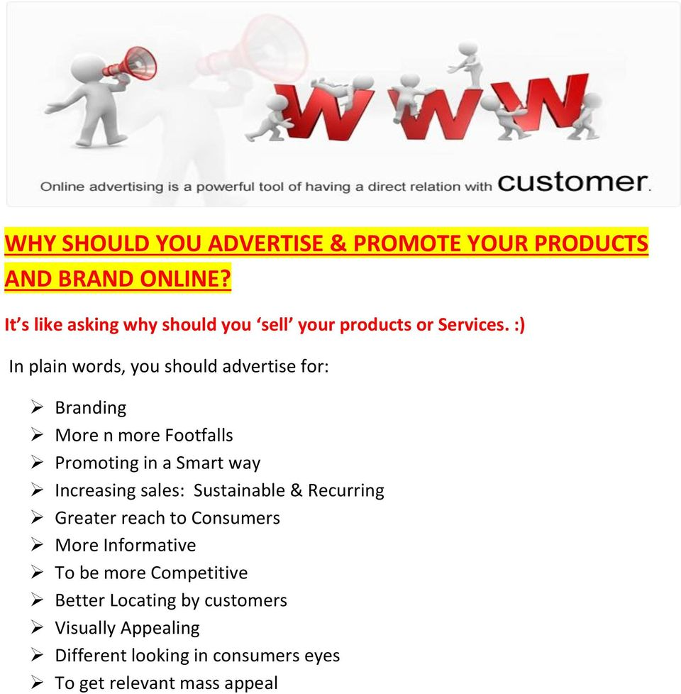 :) In plain words, you should advertise for: Branding More n more Footfalls Promoting in a Smart way Increasing