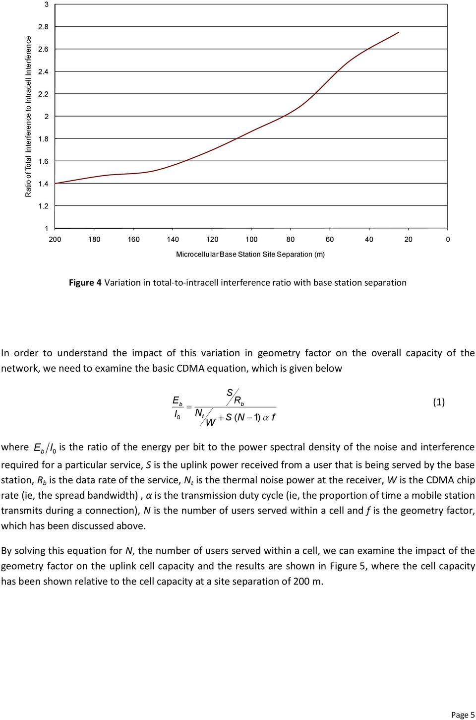 understand the impact of this variation in geometry factor on the overall capacity of the network, we need to examine the basic CDMA equation, which is given below where E b I0 E I b S Rb (1) Nt S (