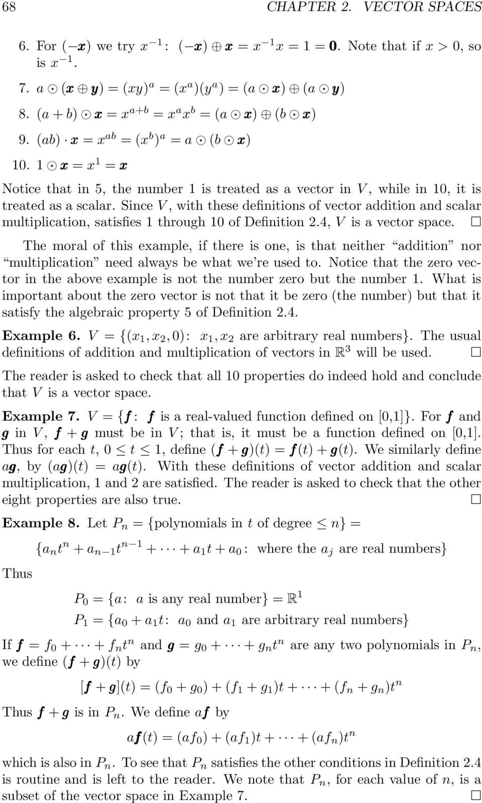 Since V, with these definitions of vector addition and scalar multiplication, satisfies 1 through 10 of Definition 2.4, V is a vector space.