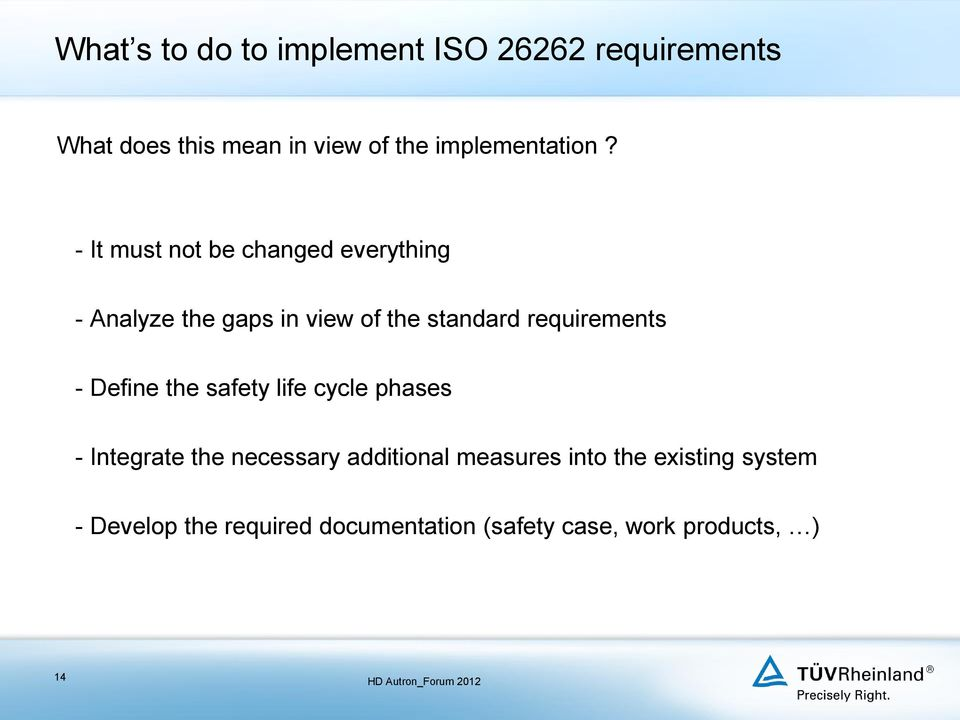 - It must not be changed everything - Analyze the gaps in view of the standard requirements