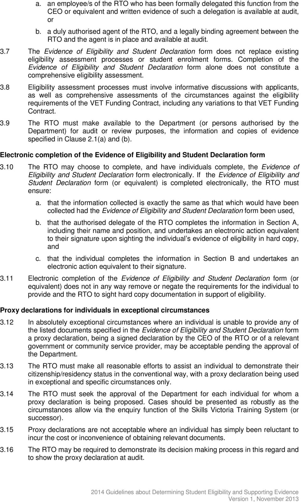 7 The Evidence of Eligibility and Student Declaration form does not replace existing eligibility assessment processes or student enrolment forms.