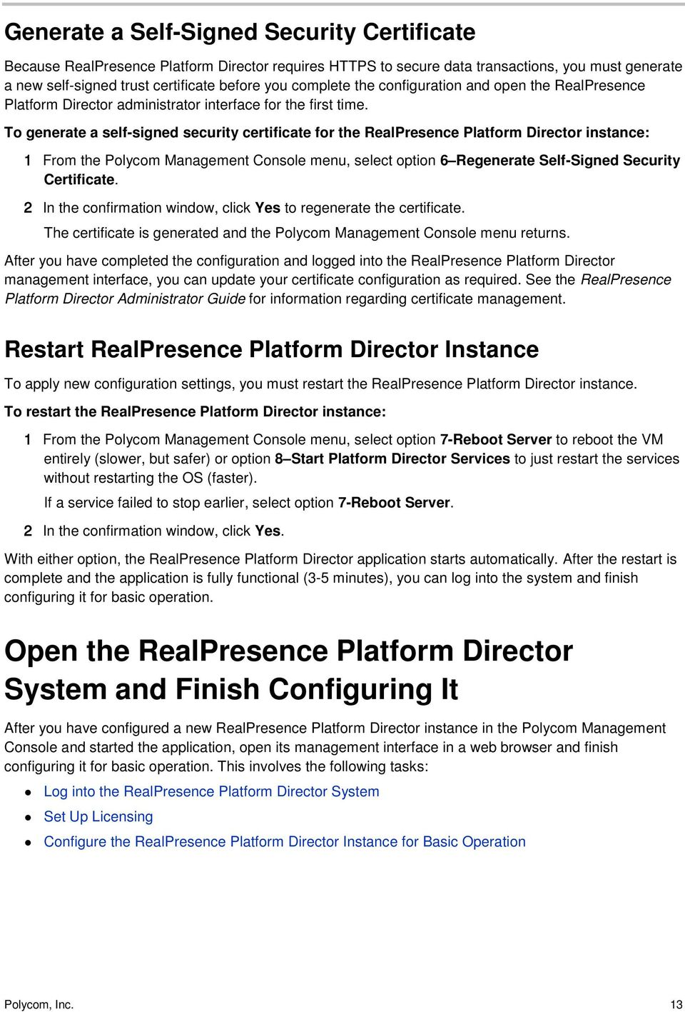 To generate a self-signed security certificate for the RealPresence Platform Director instance: 1 From the Polycom Management Console menu, select option 6 Regenerate Self-Signed Security Certificate.